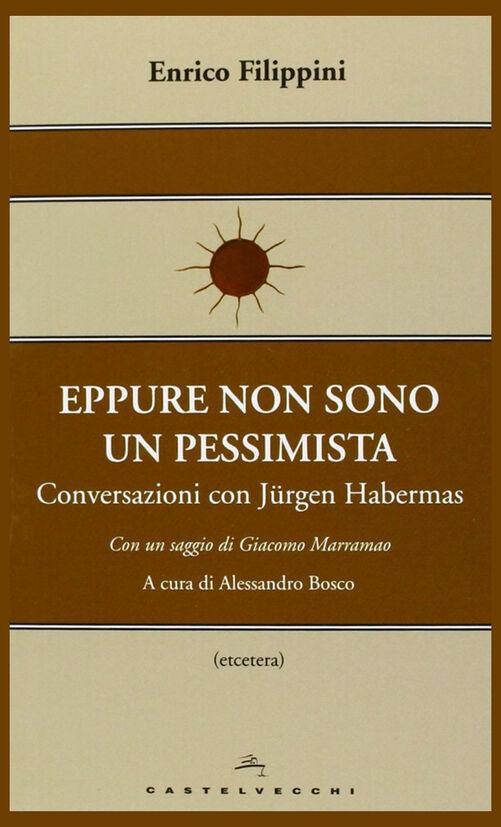Eppure non sono un pessimista. Conversazioni con Jürgen Habermas