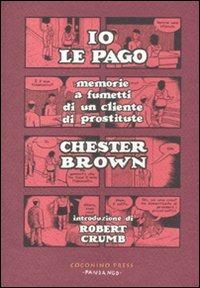 Io le pago. Memorie a fumetti di un cliente di prostitute - Brown Chester - wuz.it