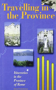 Travelling in the Province. Itineraries in the Province of Rome