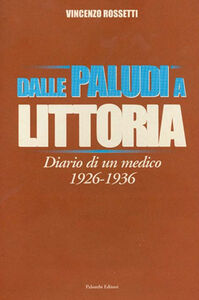 Dalle paludi a littoria. Diario di un medico (1926-1936)