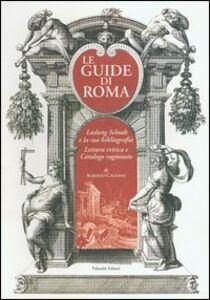 Le guide di Roma. Ludwig Schudt e la sua biografia. Lettura critica e catalogo ragionato