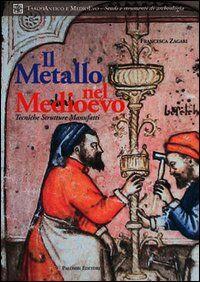 Il metallo nel Medioevo. Tecniche, strutture, manufatti