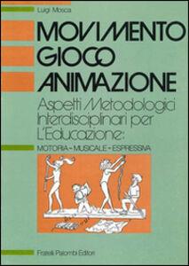 Movimento, gioco, animazione. Aspetti metodologici interdisciplinari per l'educazione: motoria-musicale-espressiva