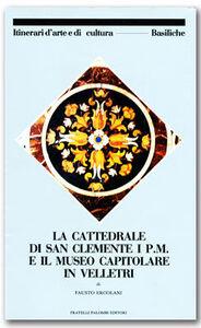 La cattedrale di San Clemente  i P.M. ed il museo capitolino in Velletri