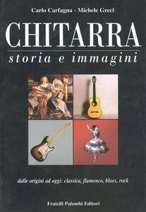 Chitarra. Storia e immagini dalle origini a oggi: classica, flamenco, blues, rock