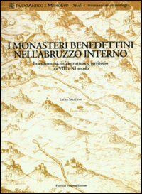Monasteri benedettini nell'Abruzzo interno. Insediamenti, infrastrutture e territorio tra VIII e XI secolo