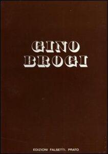 Gino Brogi. Opere dal 1963 al 1973