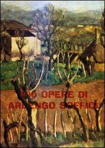 100 opere di Ardengo Soffici