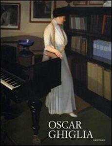 Oscar Ghiglia. Maestro del Novecento italiano