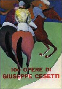 100 opere di Giuseppe Cesetti