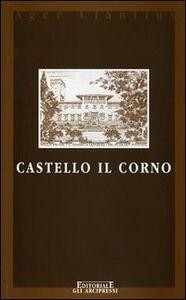 Castello il Corno. Ediz. italiana e inglese