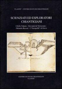 Scienziati ed esploratori chiantigiani. I Della Volpaia, Giovanni da Verrazzano, Odoardo Beccari, I «Georgofili» di Greve