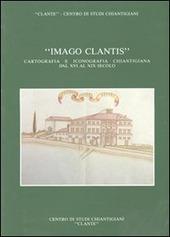 Imago Clantis. Cartografia e iconografia chiantigiana dal XVI al XIX secolo