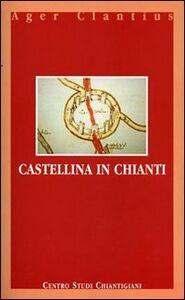 Castellina in Chianti. Ediz. italiana e inglese