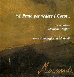 «A Prato per vedere i Corot». Corrispondenza Morandi-Soffici. Per un'antologia di Morandi