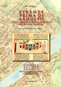 Firenze prima di Arnolfo. Città e architettura dal XI secolo alla metà del Dugento. Ediz. italiana e inglese
