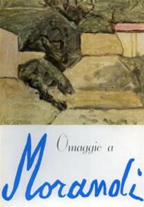 Omaggio a Giorgio Morandi. Ediz. illustrata