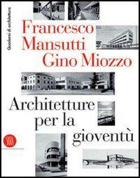 Francesco Mansutti e Gino Miozzo. Architetture per la gioventù