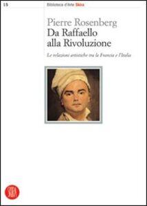 Da Raffaello alla rivoluzione. Le relazioni artistiche tra la Francia e l'Italia