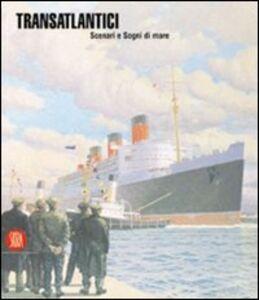 Transatlantici. Scenari e sogni di mare