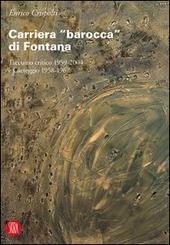 Carriera «barocca» di Fontana. Taccuino critico 1959-2004 e Carteggio 1958-1967