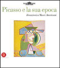 Picasso e la sua epoca. Donazioni a musei americani