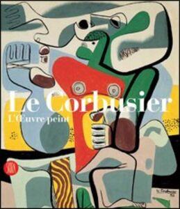 Le Corbusier. Catalogue raisonné de l'oeuvre peint. Ediz. illustrata