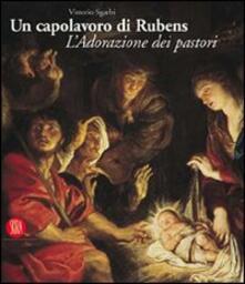 Un capolavoro di Rubens. L'Adorazione dei pastori - Vittorio Sgarbi - copertina
