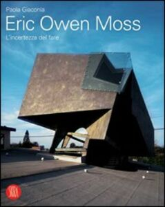 Eric Owen Moss. L'incertezza del fare