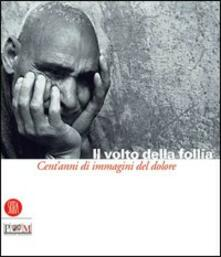 Squillogame.it Il volto della follia. Cent'anni di immagini del dolore. Catalogo della mostra (Reggio Emilia-Correggio, 12 novembre 2005-22 gennaio 2006) Image