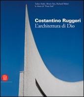Costantino Ruggeri. L'architettura di Dio. Catalogo della mostra (Adro, 5 novembre 2005-8 gennaio 2006)