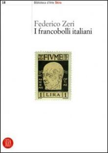 I francobolli italiani. Ediz. illustrata - Federico Zeri - copertina