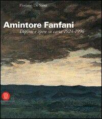 Amintore Fanfani. Dipinti e opere su carta 1924-1966. Ediz. italiana e inglese