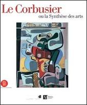 Le Corbusier ou la synthese des arts. Catalogo della mostra (Ginevra, 9 marzo-6 agosto 2006)