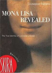 Mona Lisa Revealed. The True Identity of Leonardo's Model