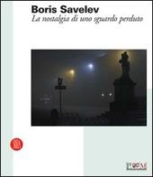Boris Savelev. La nostalgia di uno sguardo perduto. Catalogo della mostra (Reggio Emilia, 19 febbraio-9 aprile 2006). Ediz. italiana e inglese