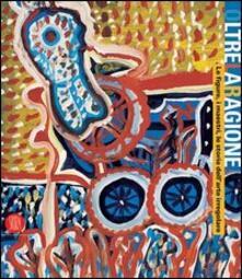 Oltre la ragione. Le figure, i maestri, le storie dell'arte irregolare. Catalogo della mostra (Bergamo, 4 maggio-2 luglio 2006) - copertina