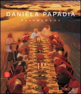 Daniela Papadia. Save my name. Catalogo della mostra (Palermo, 11 marzo-16 aprile 2006). Ediz. italiana e inglese