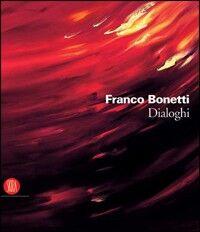 Franco Bonetti. Dialoghi. Catalogo della mostra (Roma, 6 aprile-5 maggio 2006)