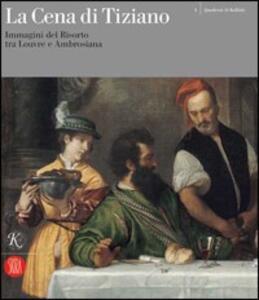 La cena di Tiziano. Immagini del Risorto tra Louvre e Ambrosiana. Catalogo della mostra (Milano, 6 aprile-30 novembre 2006)