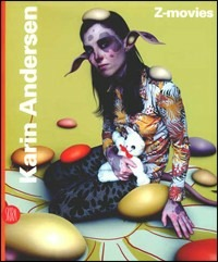 Karin Andersen. Z-Movies. Catalogo della mostra (San Marino, 22 luglio-8 ttobre 2006) - - wuz.it