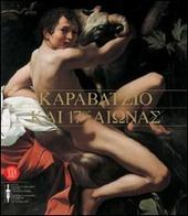 Caravaggio e il Seicento. Ediz. inglese e greca