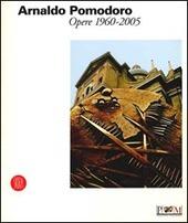 Arnaldo Pomodoro. Opere 1960-2005. Catalogo della mostra (Reggio Emilia, 24 giugno-8 ottobre 2006)