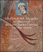 Gli affreschi dell'Aula Gotica del monastero dei Santi Quattro Coronati. Una storia ritrovata