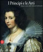I principi e le arti. Dipinti e sculture della collezione Liechtenstein. Catalogo della mostra (Milano, 28 settembre-17 dicembre 2006)