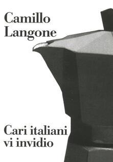 Cari italiani vi invidio - Camillo Langone - ebook