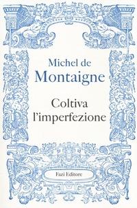 Coltiva l'imperfezione - Montaigne Michel de - wuz.it