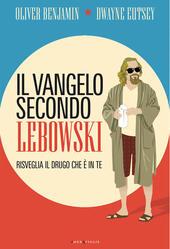 Il vangelo secondo Lebowski. Risveglia il Drugo che è in te