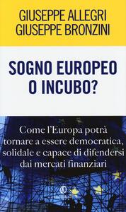 Sogno europeo o incubo? Come l'Europa potrà tornare a essere democratica, solidale e capace di difendersi dai mercati finanziari
