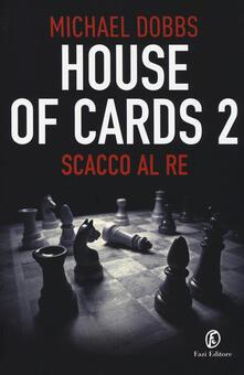 Scacco al re. House of cards. Vol. 2 - Michael Dobbs - copertina